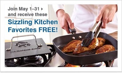 Join May 1�31 and receive these Sizzling Kitchen Favorites FREE!