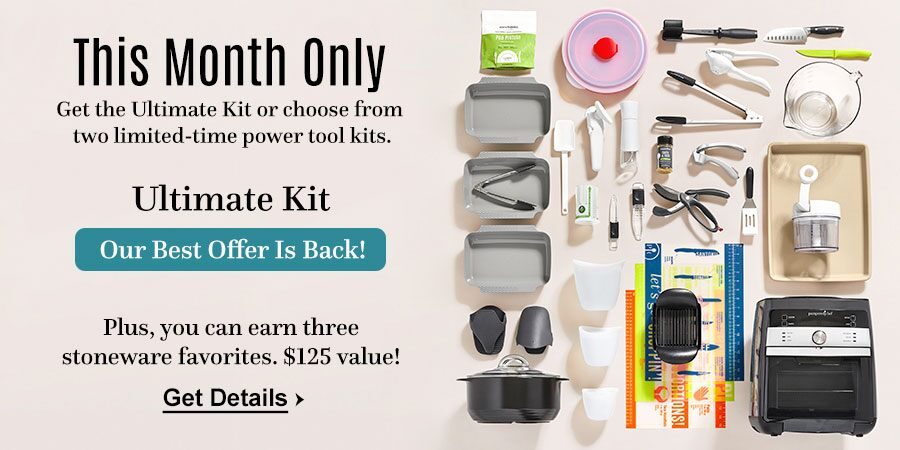 This Month Only get the Ultimate Kit or choose from two limited-time power tool kits. Ultimate Kit -- our best offer is back! Plus, you can earn three stoneware favorties--a 125 dollar value! Get the details.