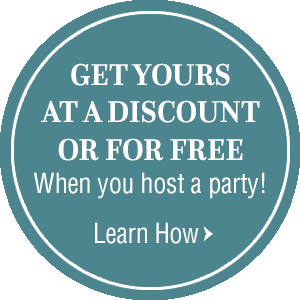 Get yours at a discount or for free when you host a party! Learn How here