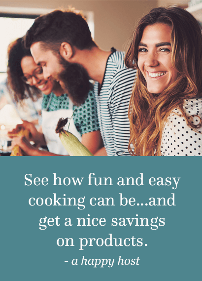 See how fun and easy cooking can be...and get nice savings on products. - a happy host
